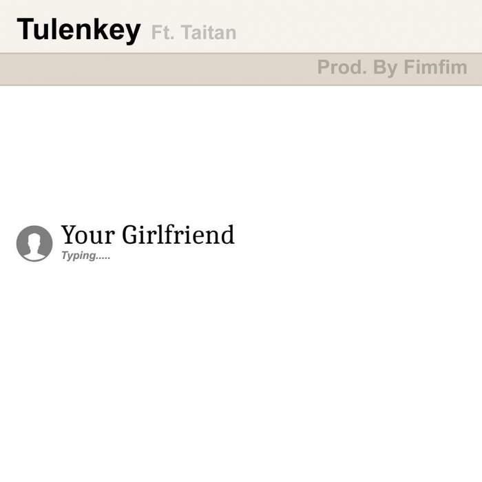 Tulenkey - Your Girlfriend (feat. Taitan)