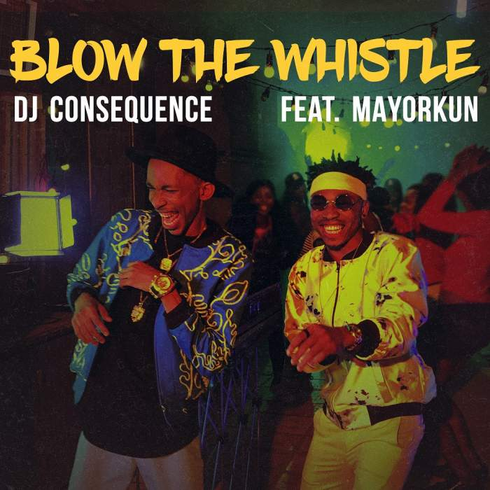 DJ Consequence - Blow The Whistle (feat. Mayorkun)