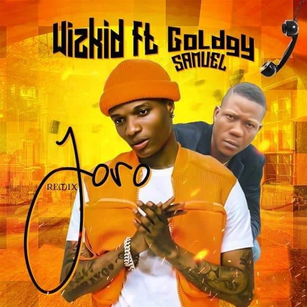 Goldgy Samuel & Wizkid - Joro (Remix)
