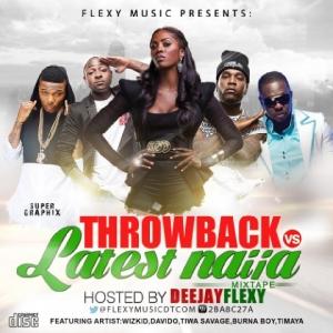 DJ Flexy - Throwback vs Latest Naija Mixtape