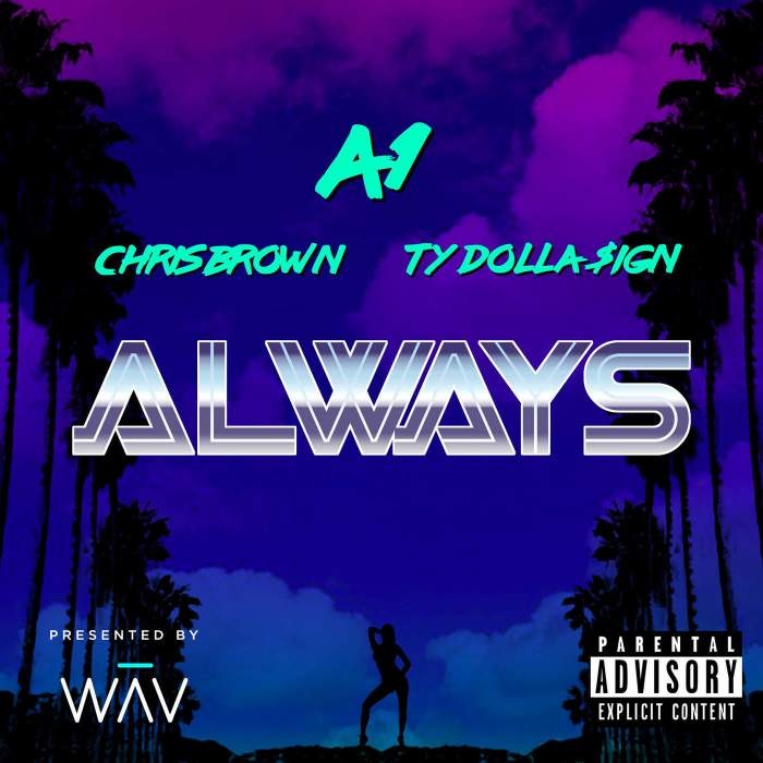 A1 - Always (feat. Chris Brown & Ty Dolla Sign)