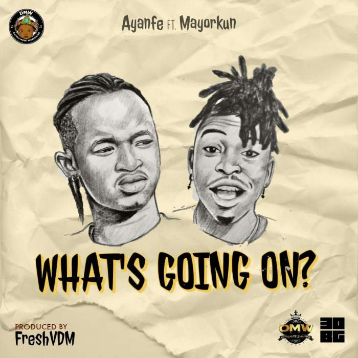 Ayanfe - What's Going On (feat. Mayorkun)