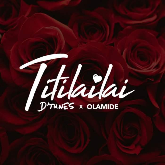 D'Tunes - Titiliailai (feat. Olamide)