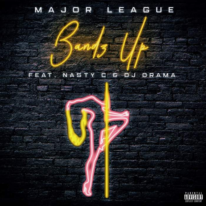 Major League - Bandz Up (feat. Nasty C & DJ Drama)