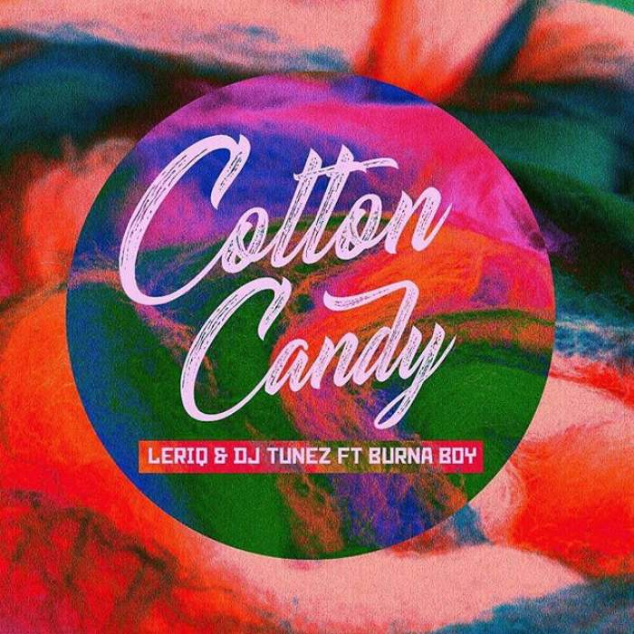 LeriQ & DJ Tunez - Cotton Candy (feat. Burna Boy)