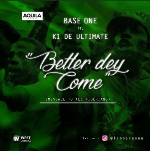 Base One - Better Dey Come (feat. K1 De Ultimate)