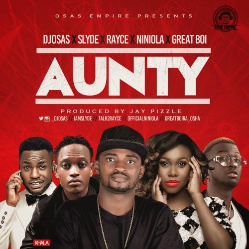 DJ Osas - Aunty (feat. Rayce, Slyde, Niniola & Great Boi)