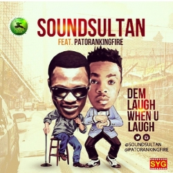 Sound Sultan - Dem Laugh When You Laugh (ft. Patoranking)