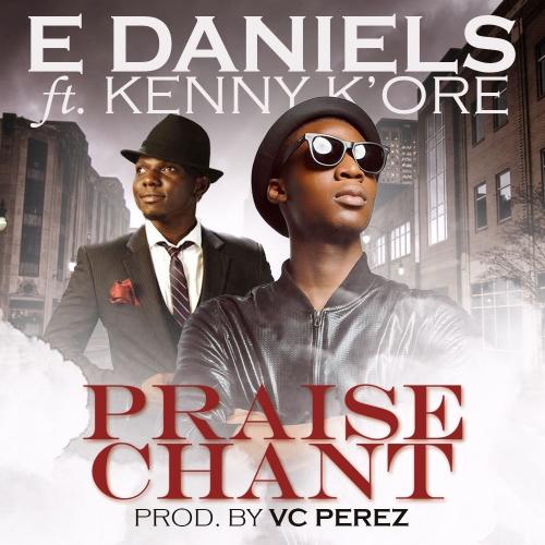 E Daniels - Praise Chant (feat. Kenny K'ore)