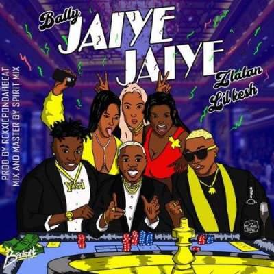 Music: Bally - Jaiye Jaiye (feat. Zlatan & Lil Kesh) [Prod. by Rexxie]