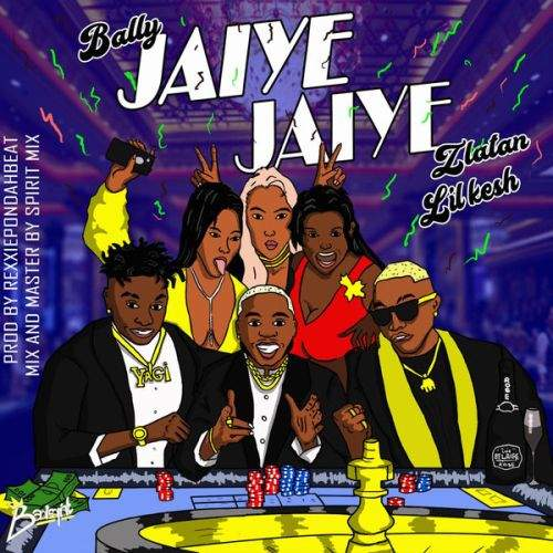 Bally - Jaiye Jaiye (feat. Zlatan & Lil Kesh)