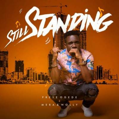 Gospel Music: Preye Odede - Still Standing (feat. Mera & Nolly)