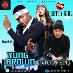 Yung Brown - Pretty Girl (feat. Patoranking)