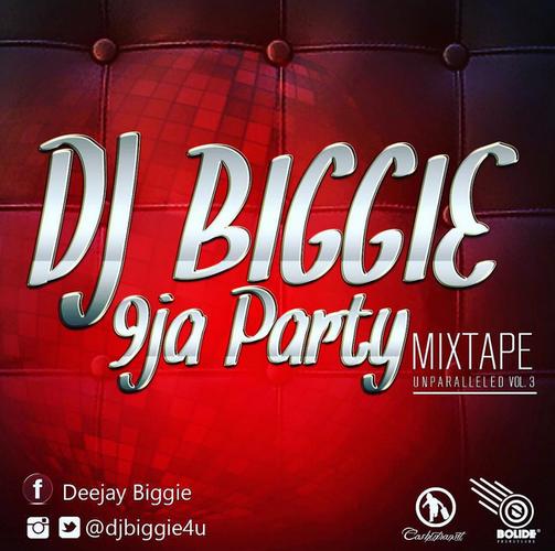 DJ Biggie - 9ja Party Mixtape Unparalleled (Vol. 3)