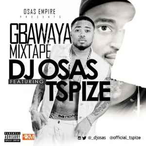 DJ Osas - Gbawaya Mixtape (feat. TSpize)