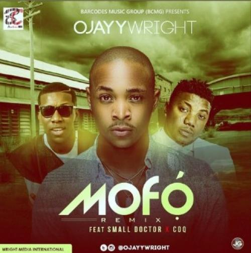 Ojayy Wright - Mofo (Remix) (ft. CDQ & Small Doctor)