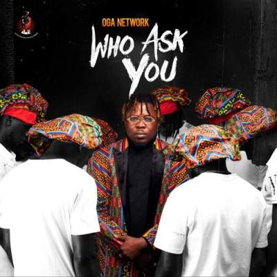 Music: Oga Network - Who Ask You