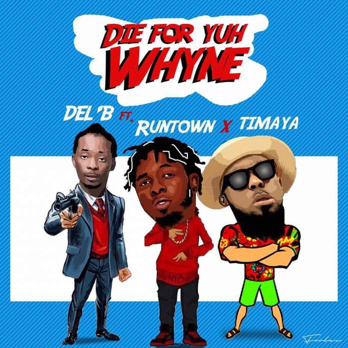 Del'B - Die For Yuh Whyne (feat. Runtown & Timaya)