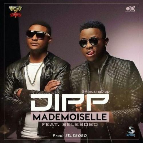 Dipp - Mademoiselle (ft. Selebobo)