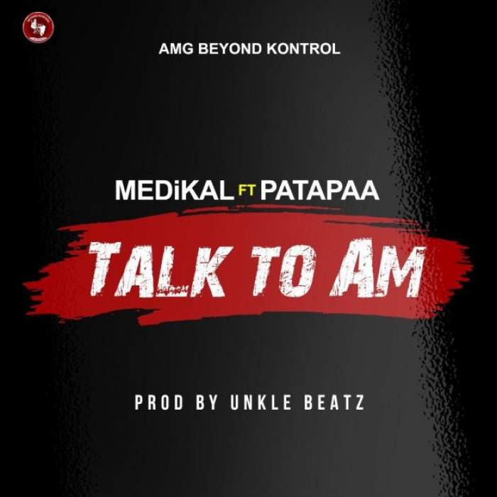 Medikal - Talk To Am (feat. Patapaa)