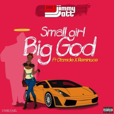Music: DJ Jimmy Jatt - Small Girl Big God (feat. Olamide & Reminisce) [Prod. by Pheelz]