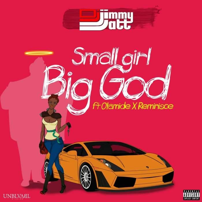DJ Jimmy Jatt - Small Girl Big God (feat. Olamide & Reminisce)