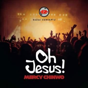 Gospel Music: Mercy Chinwo - Oh Jesus