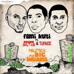 Femi Kuti - Politics Na Big Business (Remix) (feat. 2Face & Sound Sultan)