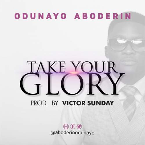 Odunayo Aboderin - Take Your Glory