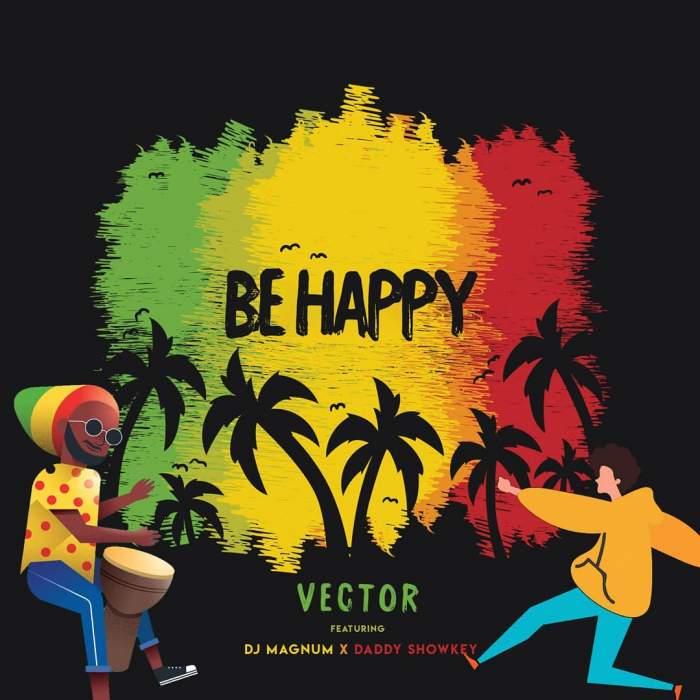 Vector - Be Happy (feat. DJ Magnum & Daddy Showkey)