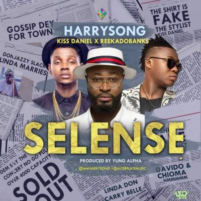 Music: Harrysong - Selense (feat. Kiss Daniel & Reekado Banks) [Prod. by Yung Alpha]