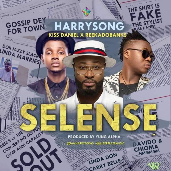 Harrysong - Selense (feat. Kiss Daniel & Reekado Banks)