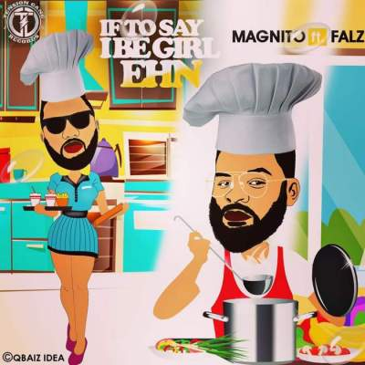 Music: Magnito - If To Say I Be Girl Ehn (feat. Falz)