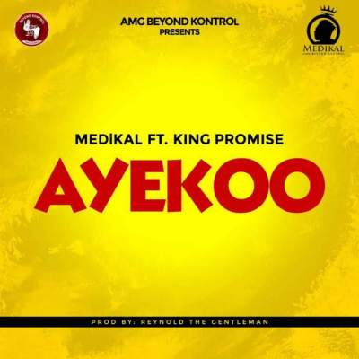 Music: Medikal - Ayekoo (feat. King Promise) [Prod. by Reynold The Gentleman]