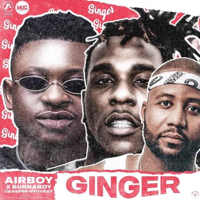 AirBoy - Ginger (feat. Burna Boy & Cassper Nyovest)