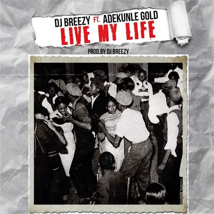 DJ Breezy - Live My Life (feat. Adekunle Gold)