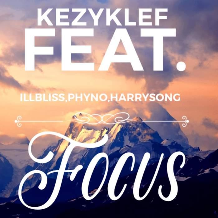 KezyKlef - Focus (feat. iLLBLiSS, Phyno & Harrysong)