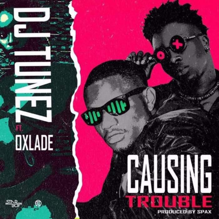 DJ Tunez - Causing Trouble (feat. Oxlade)