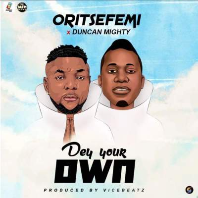 Music: Oritse Femi - Dey Your Own (feat. Duncan Mighty)
