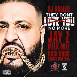 DJ Khaled - They Don't Love You No More (feat. Jay Z, Meek Mill, French Montana & Rick Ross)