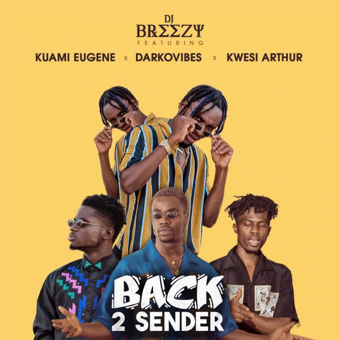 DJ Breezy - Back 2 Sender (feat. Kuami Eugene, Kwesi Arthur & Darkovibes)
