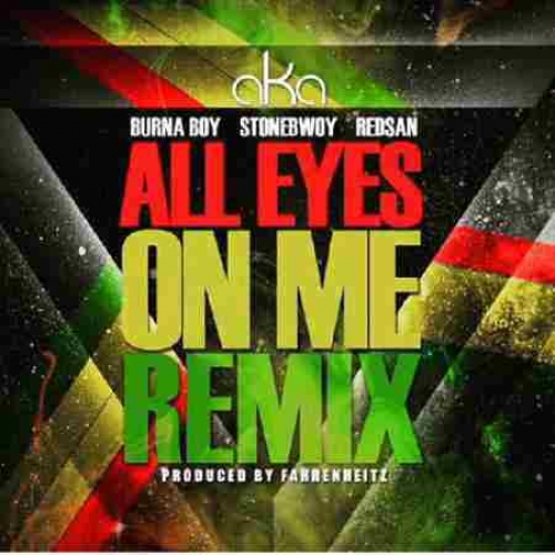 AKA - All Eyes On Me (Remix) (ft. Burna Boy, Stonebwoy & Redsan)