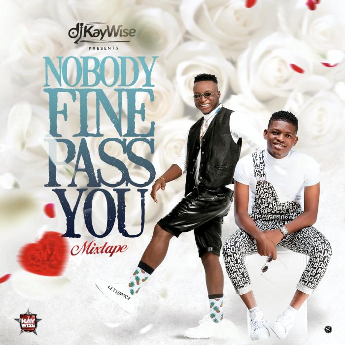 DJ Kaywise - Nobody Fine Pass U Mix