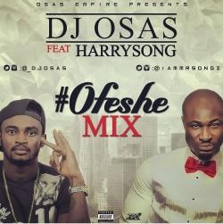 DJ Osas - Ofeshe Mix (ft. Harrysong)