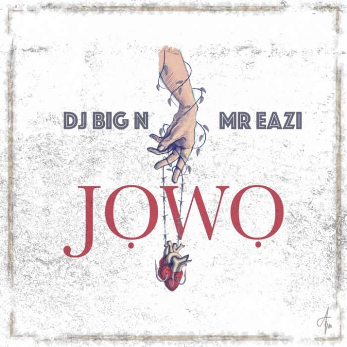 DJ Big N - Jowo (feat. Mr Eazi)