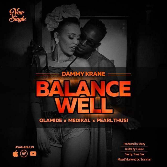 Dammy Krane - Balance Well (feat. Olamide, Medikal & Pearl Thusi)