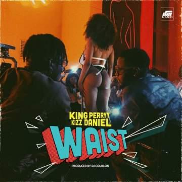 Music: King Perryy - Waist (feat. Kizz Daniel)