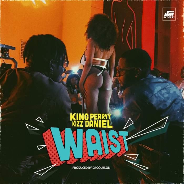King Perryy - Waist (feat. Kizz Daniel)