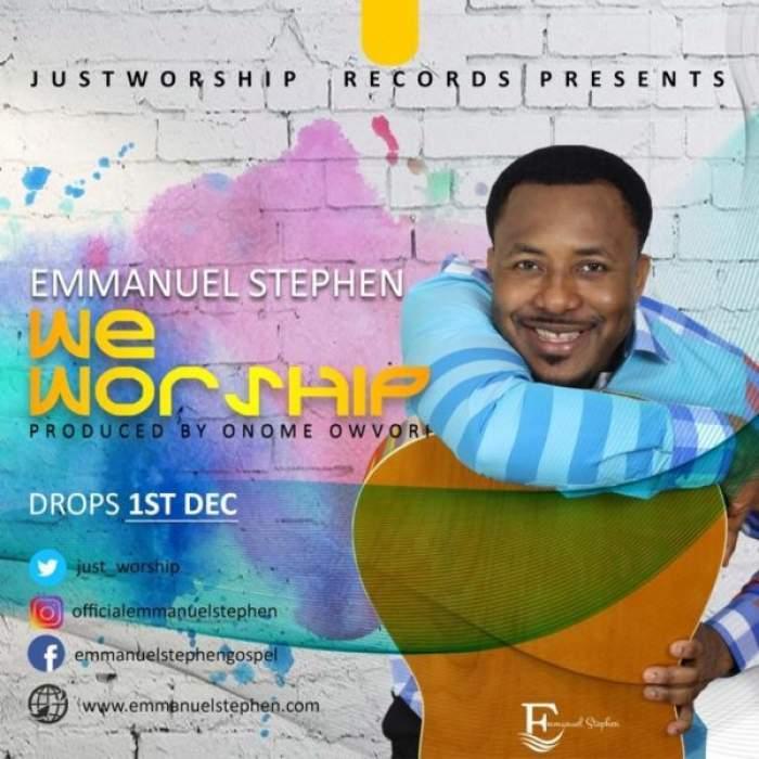 Emmanuel Stephen - We Worship