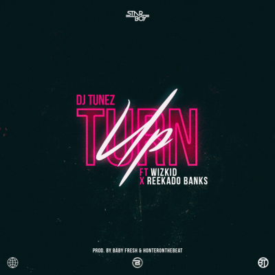 Music: DJ Tunez - Turn Up (feat. Wizkid & Reekado Banks)